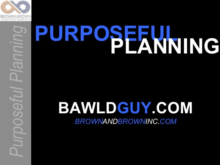 BAWLD GUY .COM BROWN AND BROWN INC. COM Purposeful Planning PURPOSEFUL PLANNING