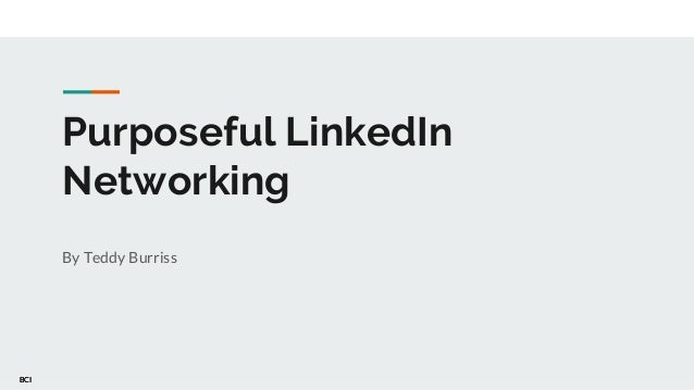 BCIBCI Purposeful LinkedIn Networking By Teddy Burriss