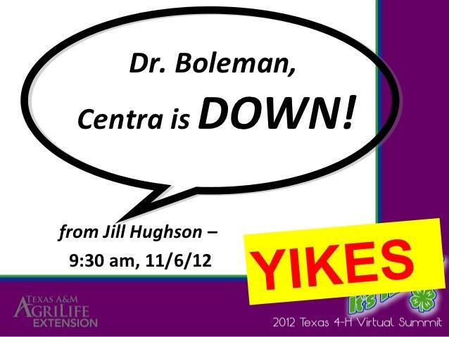 Dr. Boleman,  Centra is     DOWN!from Jill Hughson – 9:30 am, 11/6/12                      YIKES