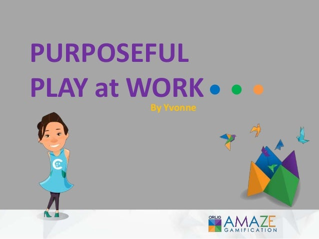 PURPOSEFUL PLAY at WORKBy Yvonne