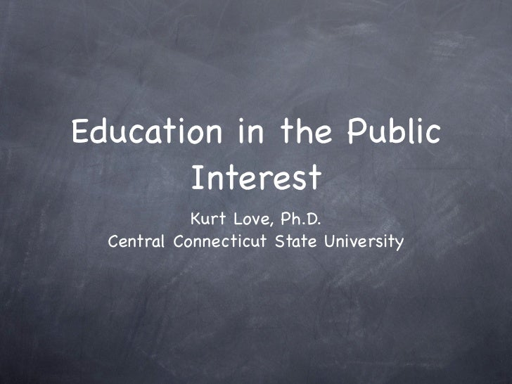 Education in the Public       Interest            Kurt Love, Ph.D.  Central Connecticut State University