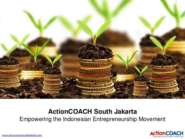 www.actioncoachsouthjakarta.com ActionCOACH South Jakarta Empowering the Indonesian Entrepreneurship Movement