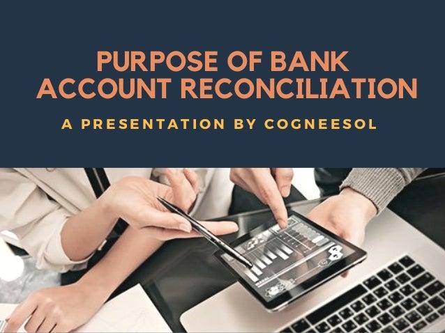 PURPOSE OF BANK ACCOUNT RECONCILIATION A PRESENTATION BY COGNEESOL