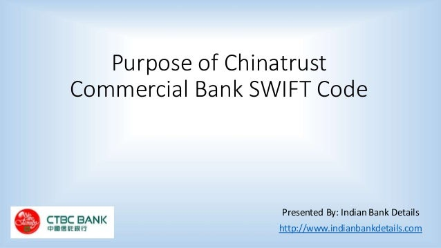 Purpose of Chinatrust Commercial Bank SWIFT Code Presented By: Indian Bank Details http://www.indianbankdetails.com