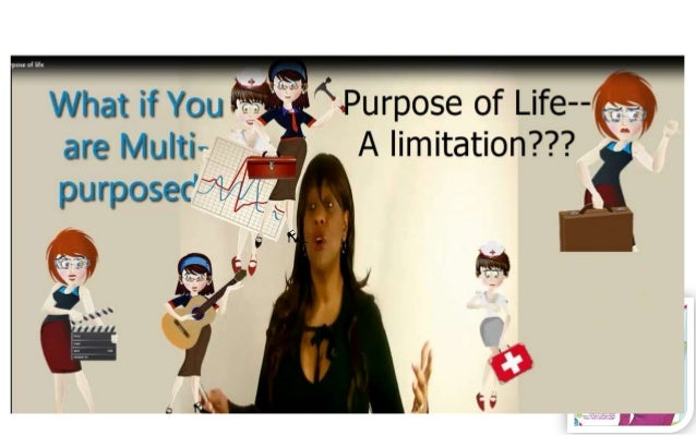 Purpose of Life… Is Finding YourPurpose Creating a Limitation onYour Possibilities…