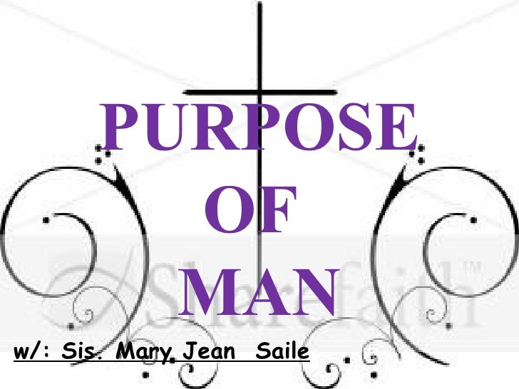 PURPOSE OF  MAN w/: Sis. Mary Jean  Saile