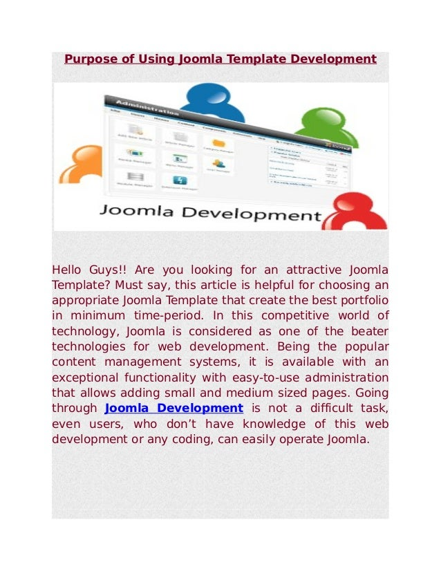 Purpose of Using Joomla Template DevelopmentHello Guys!! Are you looking for an attractive JoomlaTemplate? Must say, this ...