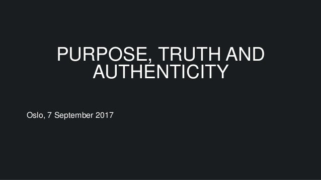 PURPOSE, TRUTH AND AUTHENTICITY Oslo, 7 September 2017