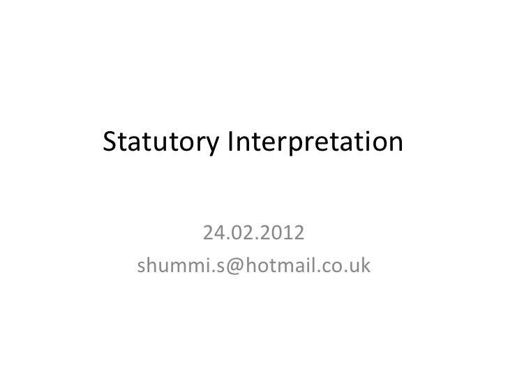 Statutory Interpretation       24.02.2012  shummi.s@hotmail.co.uk
