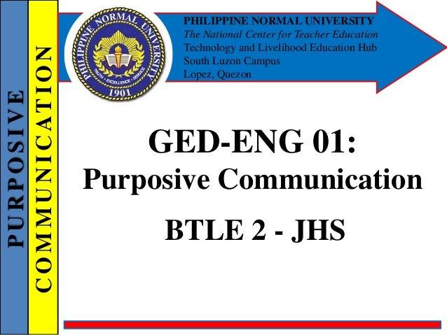 PURPOSIVE COMMUNICATION PHILIPPINE NORMAL UNIVERSITY The National Center for Teacher Education Technology and Livelihood E...