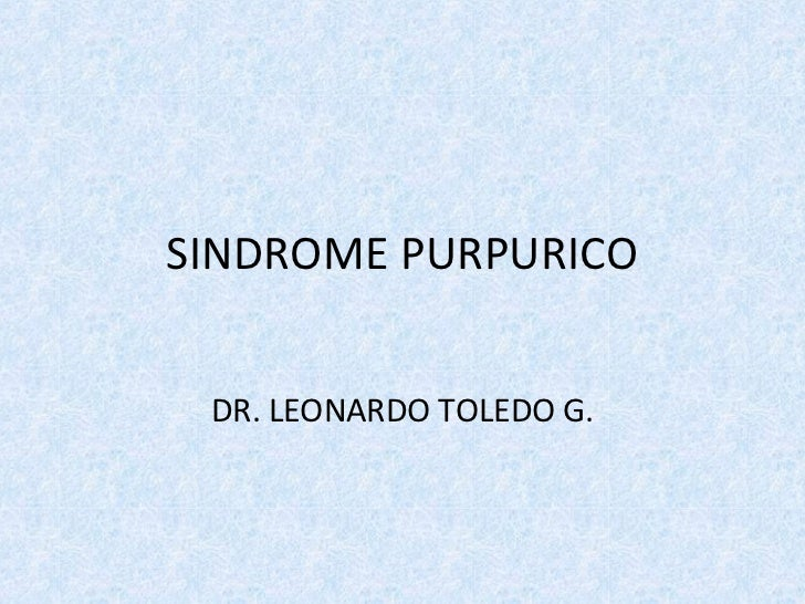 SINDROME PURPURICO DR. LEONARDO TOLEDO G.