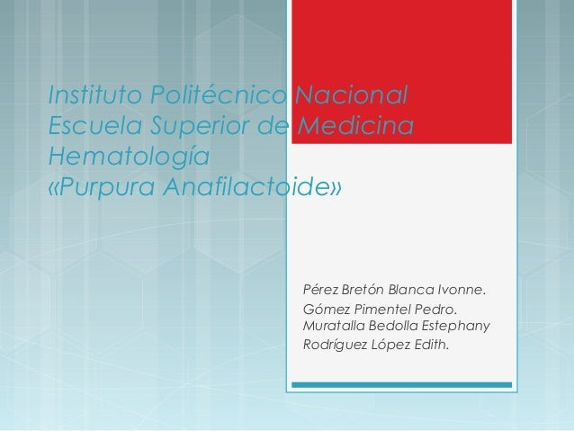 Instituto Politécnico Nacional Escuela Superior de Medicina Hematología «Purpura Anafilactoide» Pérez Bretón Blanca Ivonne...