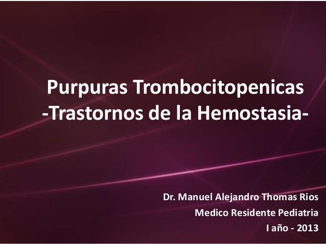 Purpuras Trombocitopenicas-Trastornos de la Hemostasia-             Dr. Manuel Alejandro Thomas Rios                   Med...