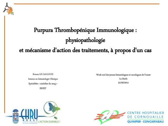 Purpura Thrombopénique Immunologique : physiopathologie et mécanisme d'action des traitements, à propos d'un cas Ronan LE ...