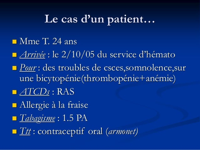 Le cas d'un patient…  Mme T. 24 ans  Arrivée : le 2/10/05 du service d'hémato  Pour : des troubles de csces,somnolence,...