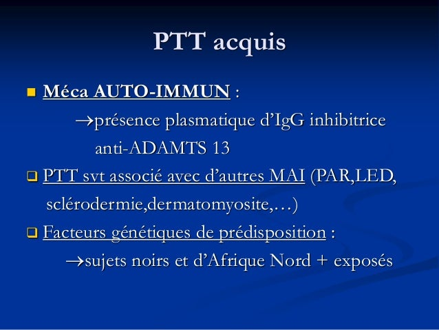 PTT congénital  1ère poussée avt 10 ans en Gl  Symptomatologie initiale : • anémie hémolytique mécanique • thrombopénie ...