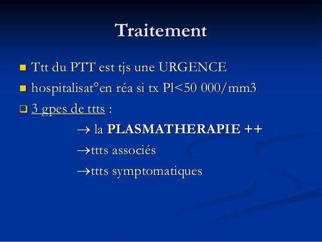 Plasmathérapie (2)  Durée : jsq'à normalisation stable du tx Pl (+ de 150 000/mm3) pdt au – 48h  Décroissance rythme éch...