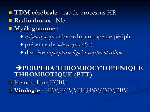  TDM cérébrale : pas de processus HR  Radio thorax : Nle  Myélogramme : • mégacaryocytes nbxthrombopénie périph • prés...