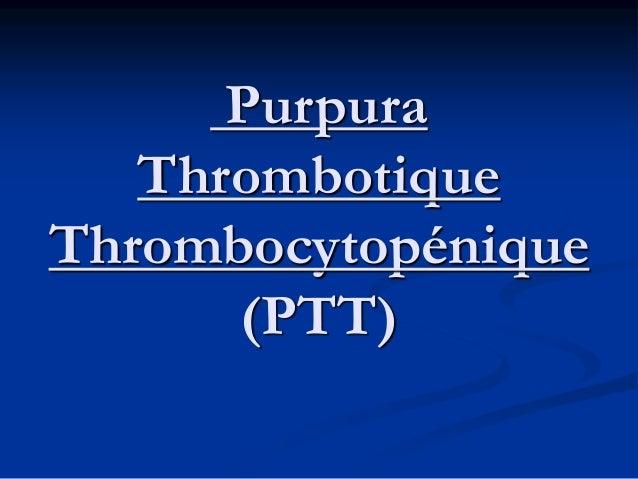 Purpura Thrombotique Thrombocytopénique (PTT)