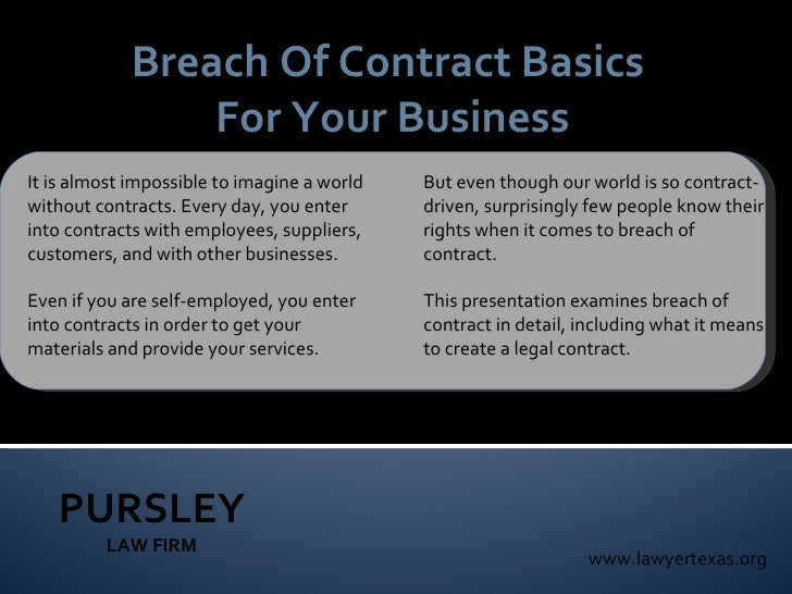 PURSLEY LAW FIRM www.lawyertexas.org Breach Of Contract Basics  For Your Business It is almost impossible to imagine a wor...