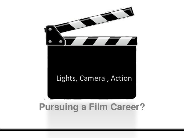 Lights, Camera , ActionPursuing a Film Career?