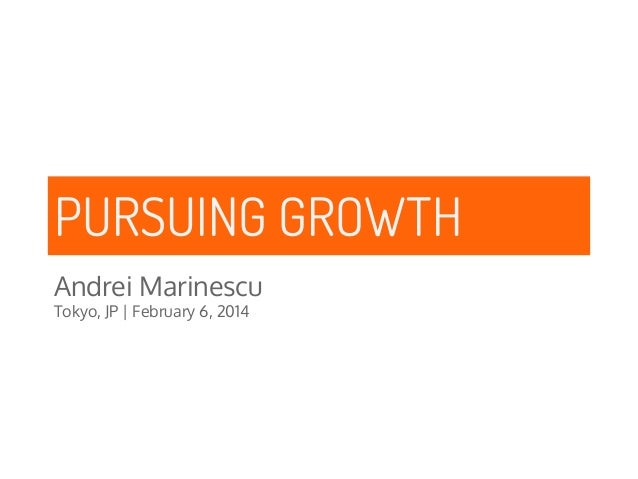 PURSUING GROWTH Andrei Marinescu Tokyo, JP   February 6, 2014