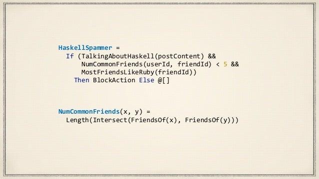 haskellSpammer  ::  Haxl  Bool   haskellSpammer  =         talkingAboutHaskell  .&&       numCom...