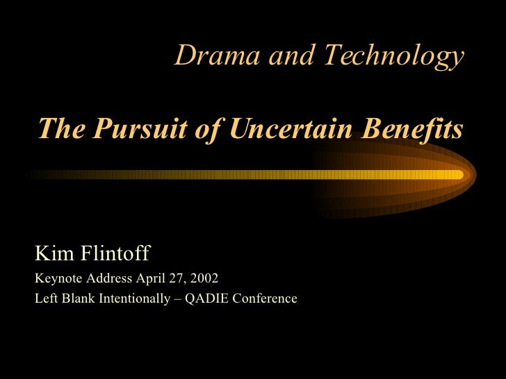 Drama and Technology The Pursuit of Uncertain Benefits Kim Flintoff Keynote Address April 27, 2002 Left Blank Intentionall...