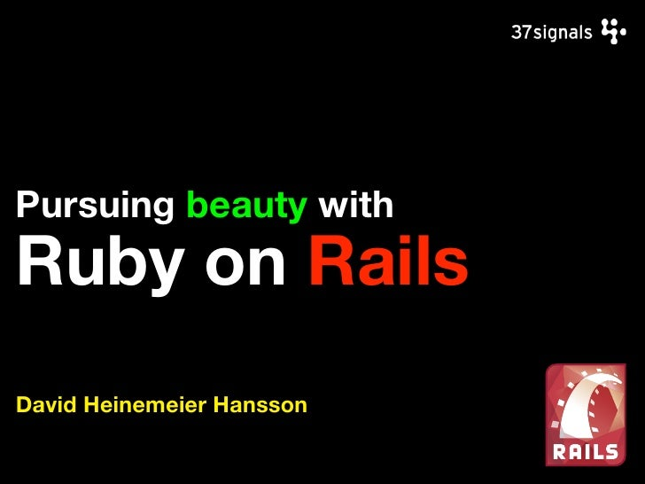 Pursuing beauty with Ruby on Rails David Heinemeier Hansson
