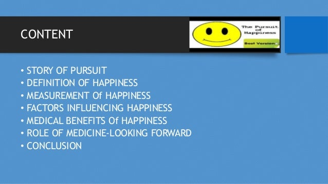 CONTENT • STORY OF PURSUIT • DEFINITION OF HAPPINESS • MEASUREMENT Of HAPPINESS • FACTORS INFLUENCING HAPPINESS • MEDICAL ...