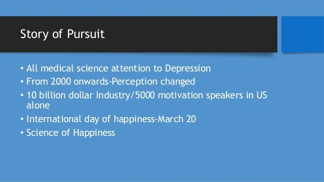 Story of Pursuit • All medical science attention to Depression • From 2000 onwards-Perception changed • 10 billion dollar ...