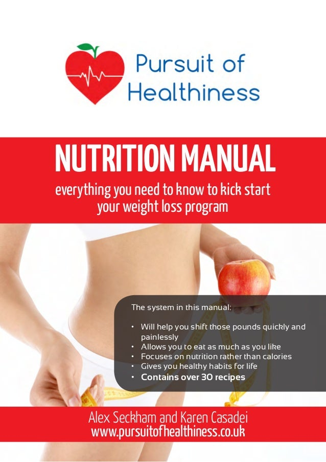 NUTRITION MANUAL everything you need to know to kick start your weight loss program  The system in this manual: • Will he...
