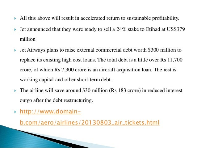 turnaround strategy of jet airways Mumbai: jet airways on tuesday said that it has reduced the overall debt burden during the first quarter of 2018-19 and is committed towards a turnaround strategy according to jet airways deputy .