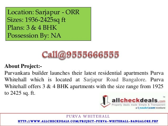 Location: Sarjapur - ORR  Sizes: 1936-2425sq ft  Plans: 3 & 4 BHK  Possession By: NA  About Project:-  Purvankara builder ...
