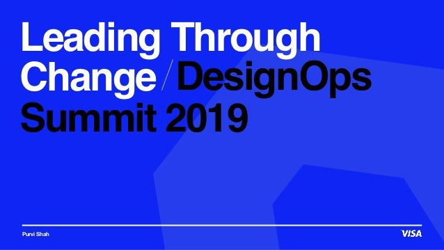 Leading Through Change Purvi Shah Summit 2019 DesignOps