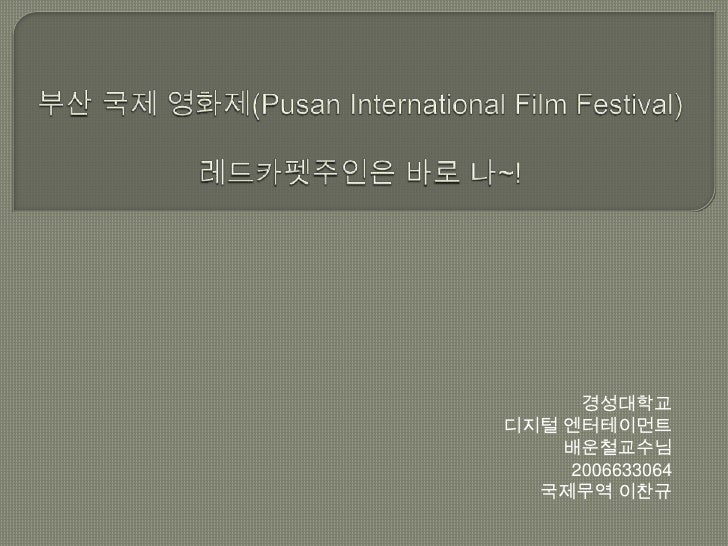 부산 국제 영화제(Pusan International Film Festival)레드카펫주인은 바로 나~!<br />경성대학교<br />디지털 엔터테이먼트<br />배운철교수님<br />2006633064<br />국제무...