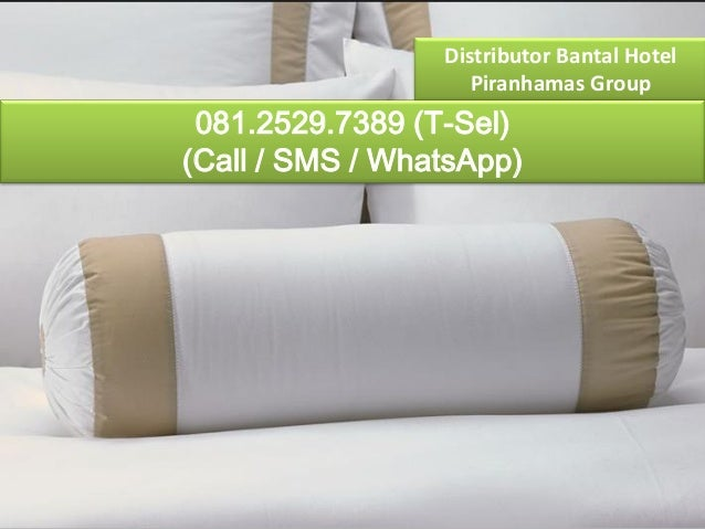 Distributor Bantal Hotel Piranhamas Group 081.2529.7389 (T-Sel) (Call / SMS / WhatsApp)