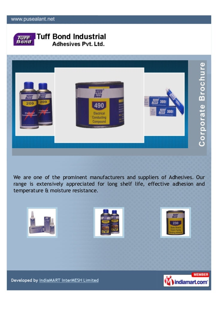 We are one of the prominent manufacturers and suppliers of Adhesives. Ourrange is extensively appreciated for long shelf l...