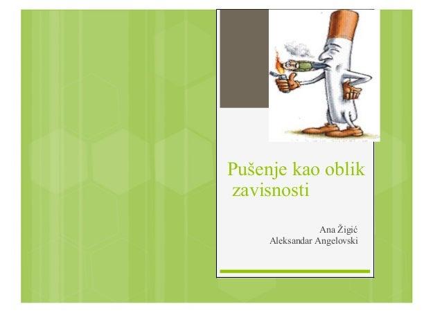 Pušenje kao oblik zavisnosti Ana Žigić Aleksandar Angelovski