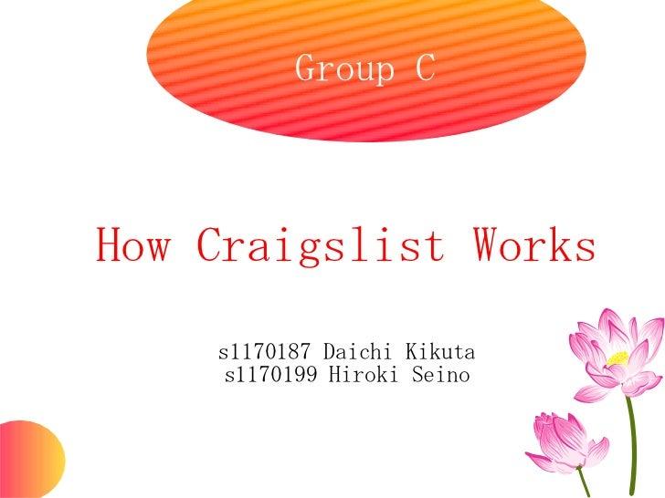 Group C <ul><ul><li>How Craigslist Works </li></ul></ul><ul><ul><li>s1170187 Daichi Kikuta </li></ul></ul><ul><ul><li>s117...