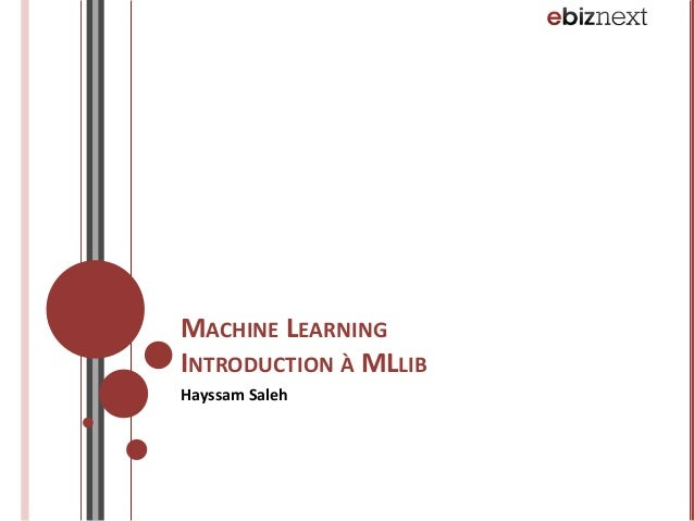 MACHINE	   LEARNING	    INTRODUCTION	   À	   MLLIB	    Hayssam	   Saleh