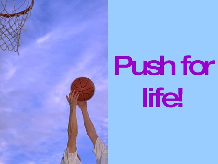 Push for life!