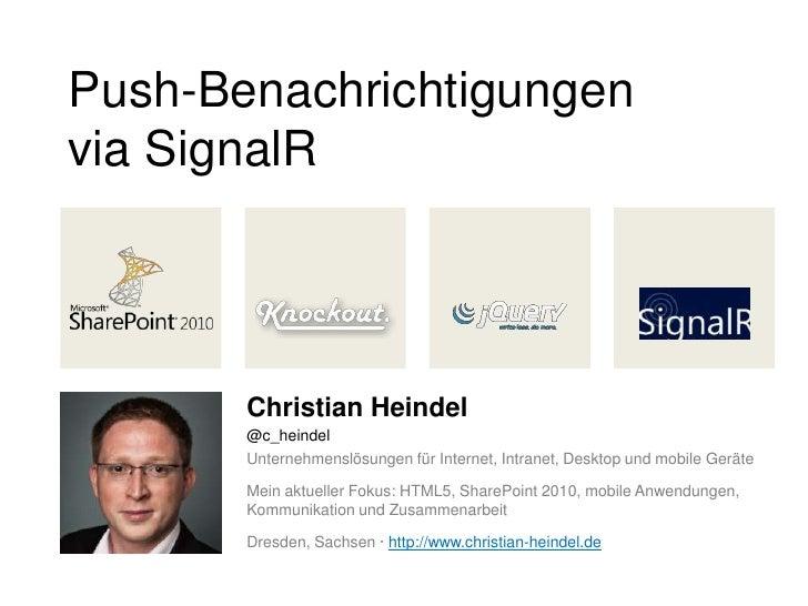 Push-Benachrichtigungenvia SignalR       Christian Heindel       @c_heindel       Unternehmenslösungen für Internet, Intra...