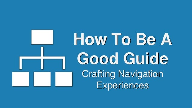 How To Be A Good Guide Crafting Navigation Experiences