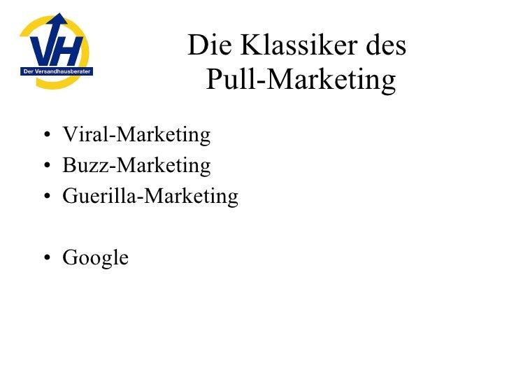 Die Klassiker des  Pull-Marketing <ul><li>Viral-Marketing </li></ul><ul><li>Buzz-Marketing </li></ul><ul><li>Guerilla-Mark...