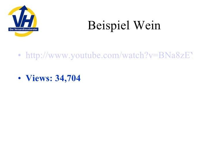 Beispiel Wein <ul><li>http://www.youtube.com/watch?v=BNa8zEYp7WE   </li></ul><ul><li>Views: 34,704  </li></ul>