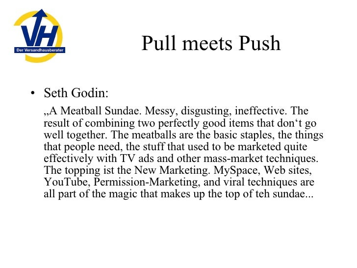 "Pull meets Push <ul><li>Seth Godin: </li></ul><ul><li>"" A Meatball Sundae. Messy, disgusting, ineffective. The result of c..."