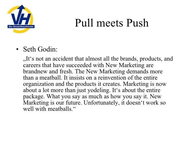 "Pull meets Push <ul><li>Seth Godin: </li></ul><ul><li>"" It's not an accident that almost all the brands, products, and car..."