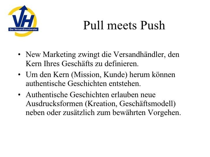 Pull meets Push <ul><li>New Marketing zwingt die Versandhändler, den Kern Ihres Geschäfts zu definieren. </li></ul><ul><li...