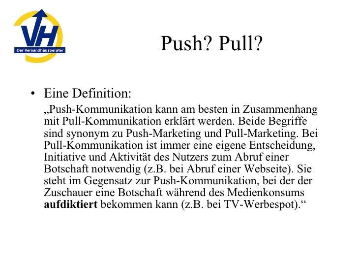 """Push? Pull? <ul><li>Eine Definition: </li></ul><ul><li>"""" Push-Kommunikation kann am besten in Zusammenhang mit Pull-Kommun..."""